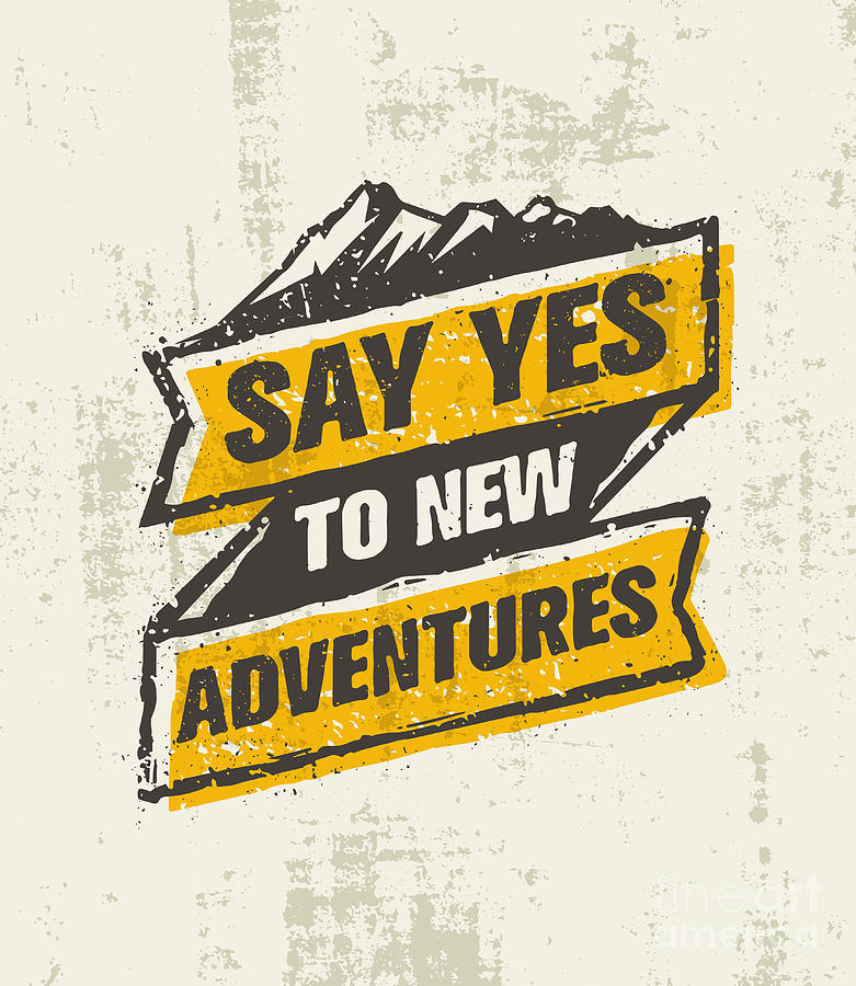 Symbol Digital Art - Say Yes To New Adventure. Inspiring by Wow.subtropica
