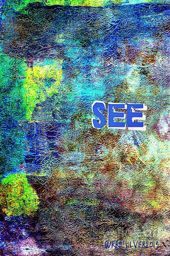See Digital Art by Currie Silver