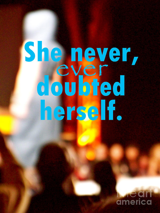 She Digital Art - She Never Ever Doubted Herself  by Corey Garcia