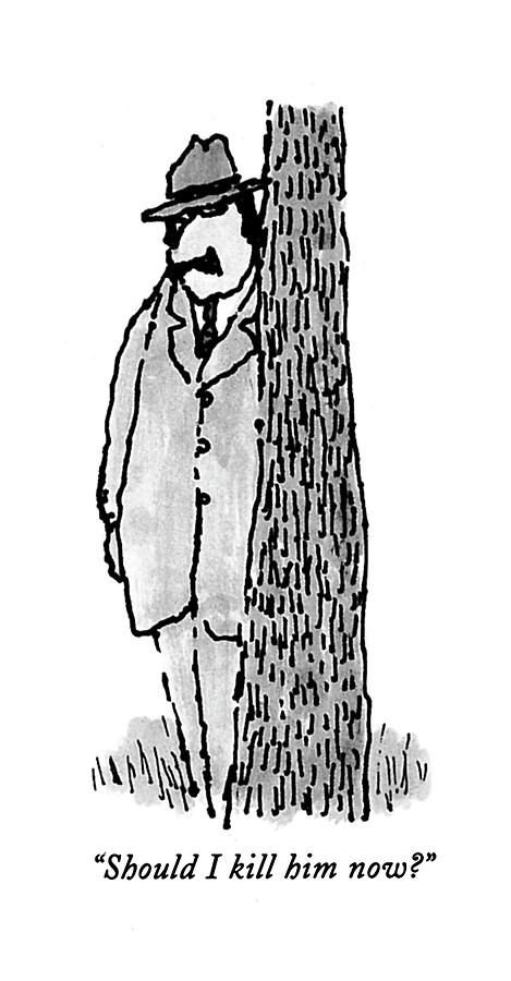 Should I Kill Him Now? Drawing by William Steig