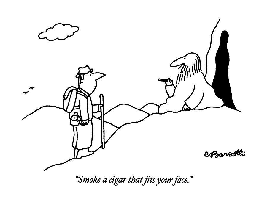 Smoke A Cigar That Fits Your Face Drawing by Charles Barsotti