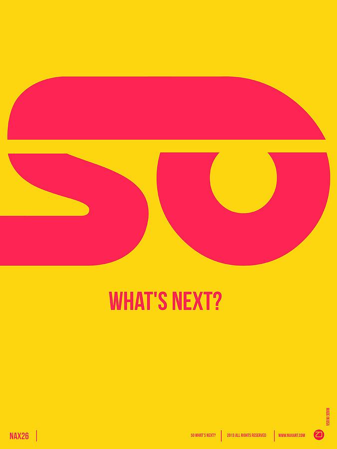 Motivational Digital Art - So Whats Next Poster by Naxart Studio