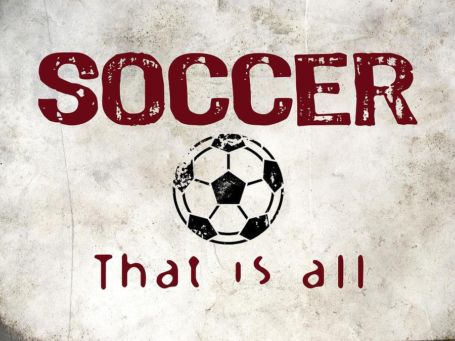 Soccer Digital Art - Soccer That Is All by Flo Karp