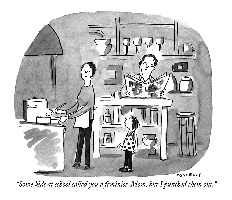 Some Kids At School Called You A Feminist Drawing by Liza Donnelly