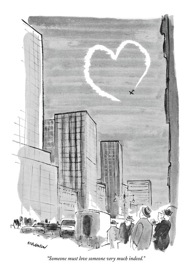 Someone Must Love Someone Very Much Indeed Drawing by James Stevenson