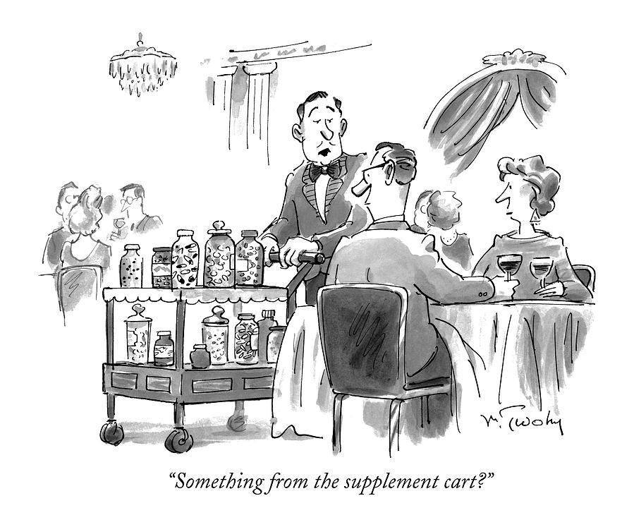 Something From The Supplement Cart? Drawing by Mike Twohy