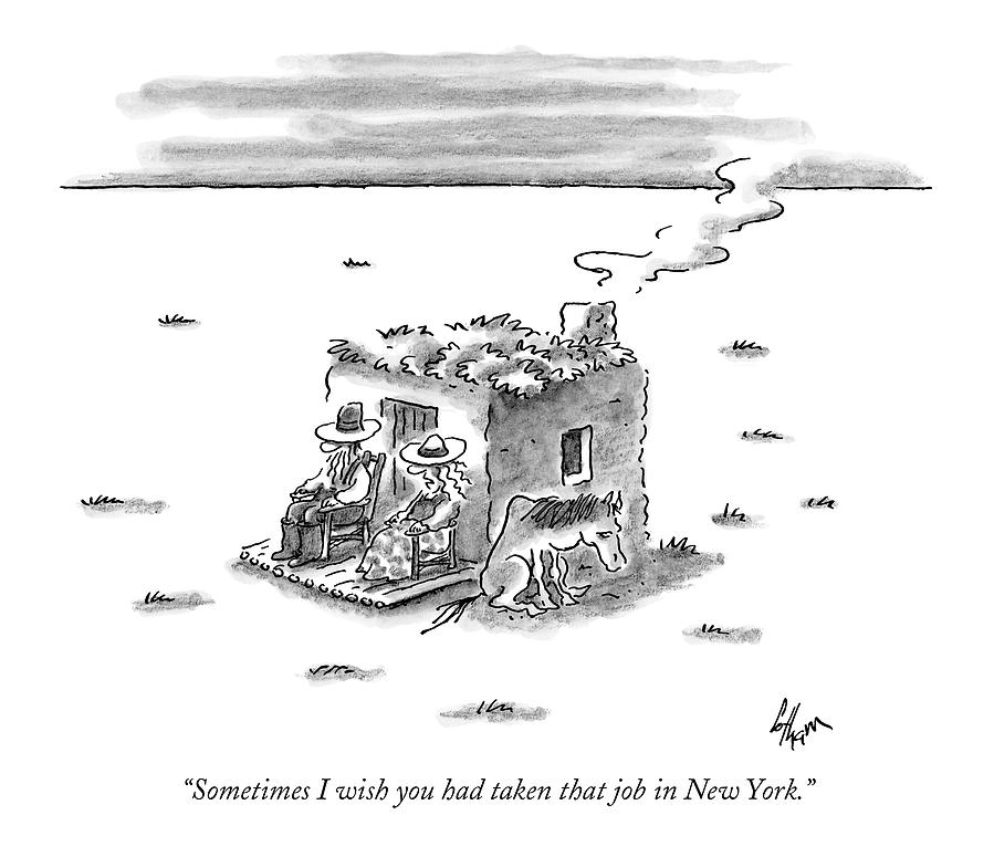 Sometimes I Wish You Had Taken That Job In New Drawing by Frank Cotham