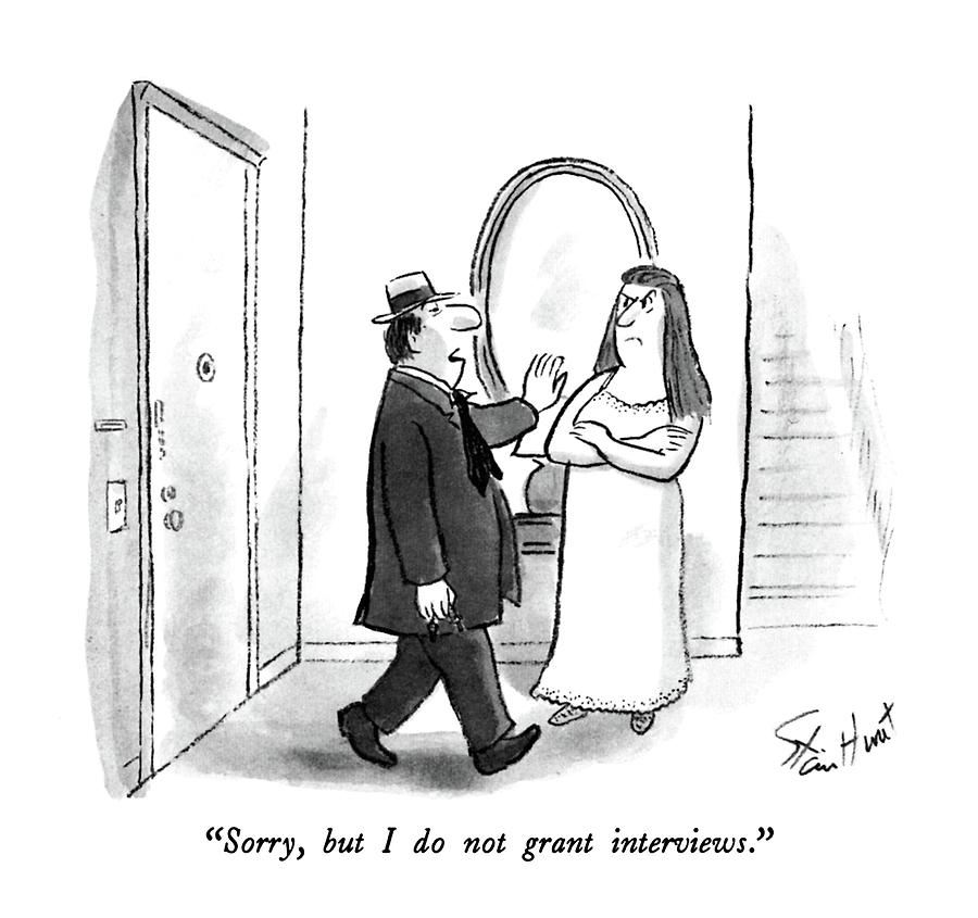 Sorry, But I Do Not Grant Interviews Drawing by Stan Hunt