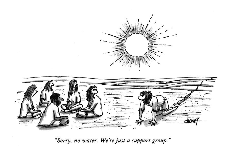Sorry, No Water. Were Just A Support Group Drawing by Tom Cheney