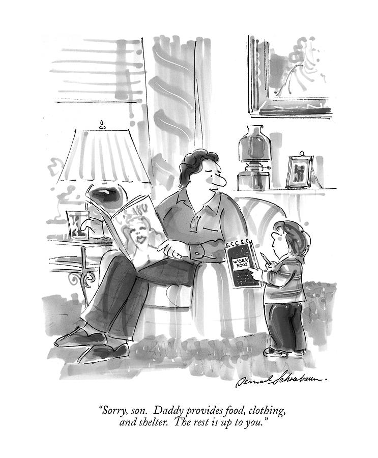 Sorry, Son.  Daddy Provides Food, Clothing Drawing by Bernard Schoenbaum
