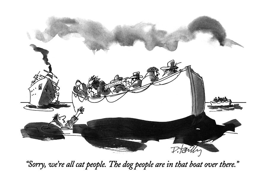 Sorry, Were All Cat People.  The Dog People Drawing by Donald Reilly