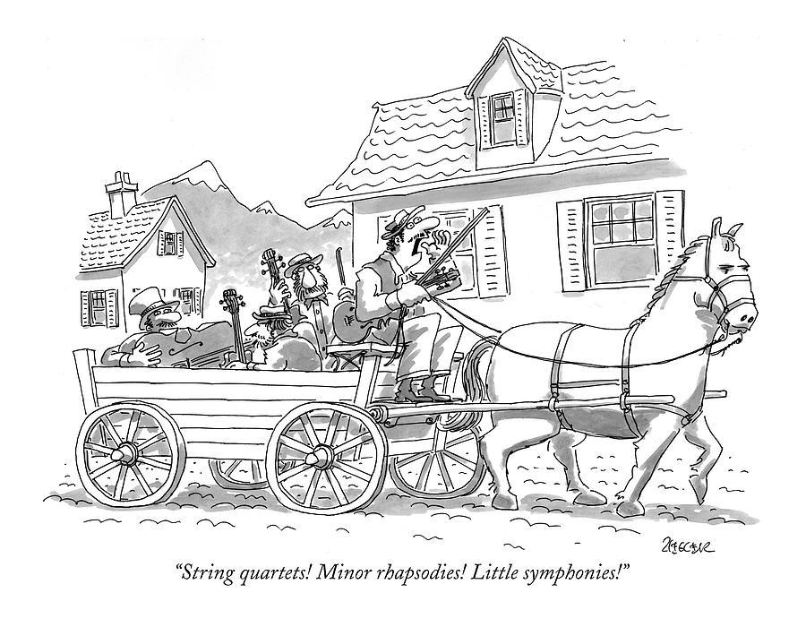 String Quartets! Minor Rhapsodies! Little Drawing by Jack Ziegler