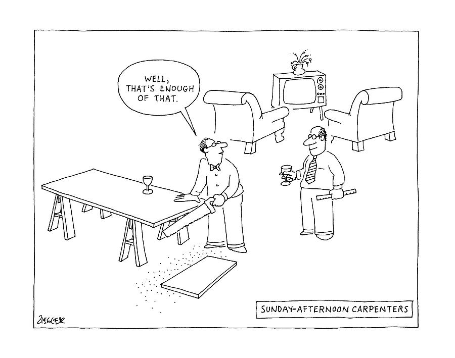 Sundayafternoon Carpenters Drawing by Jack Ziegler