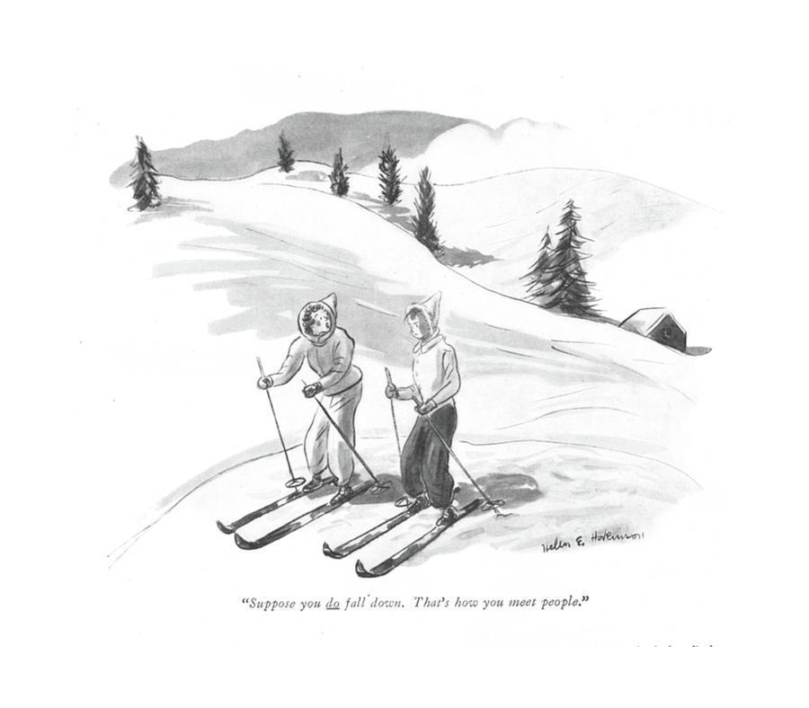 Suppose You Do Fall Down. Thats How You Meet Drawing by Helen E. Hokinson