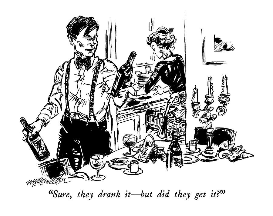 Sure, They Drank It - But Did They Get It? Drawing by William Hamilton