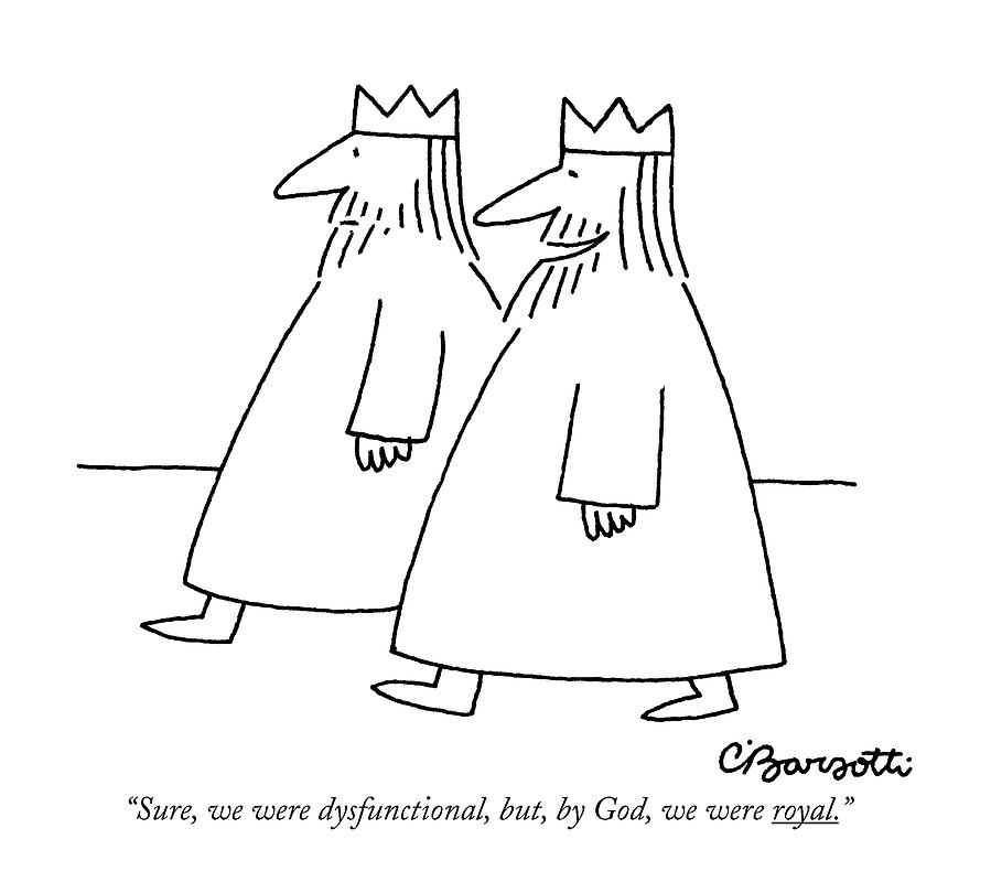 Sure, We Were Dysfunctional, But, By God Drawing by Charles Barsotti