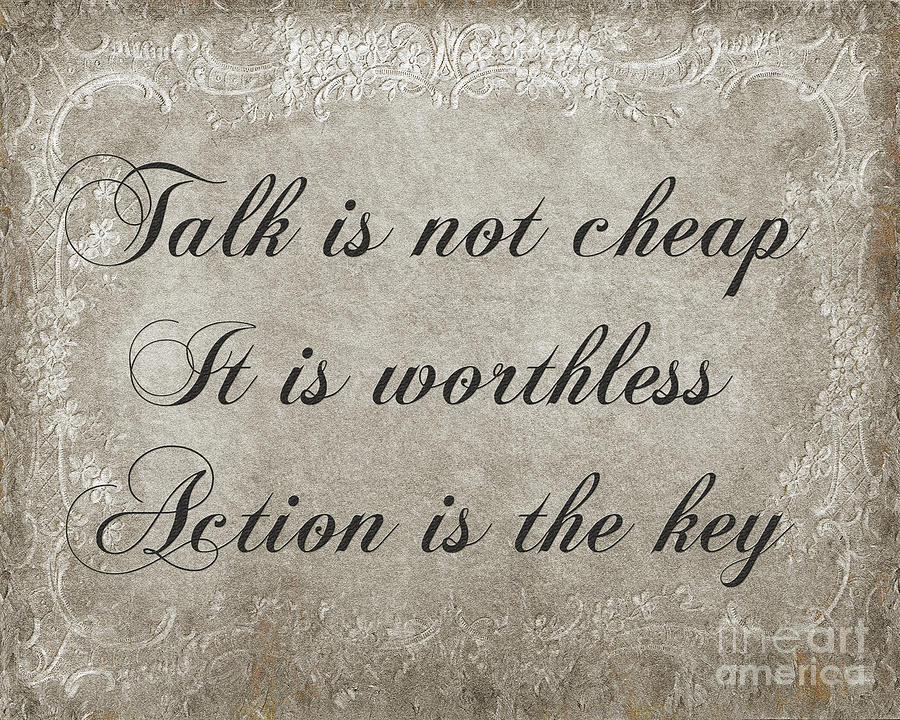 Poem Digital Art - Talk Is Not Cheap It Is Worthless - Action Is Key - Poem - Emotion by Andee Design