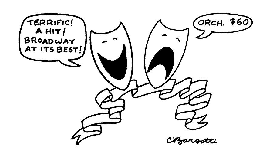?terrific!  A Hit!  Broadway At Its Best!? Drawing by Charles Barsotti