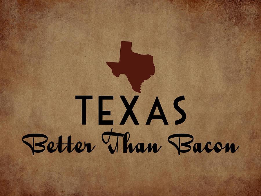 Texas Digital Art - Texas Better Than Bacon by Flo Karp
