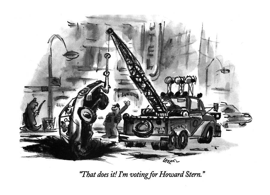 Celebrities Drawing - That Does It!  Im Voting For Howard Stern by Lee Lorenz