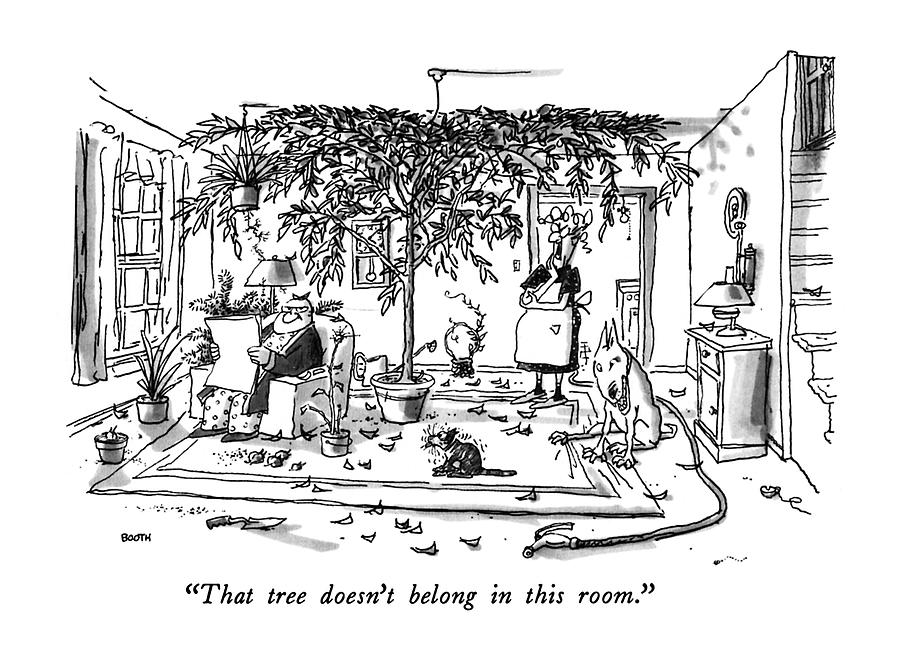 That Tree Doesnt Belong In This Room Drawing by George Booth