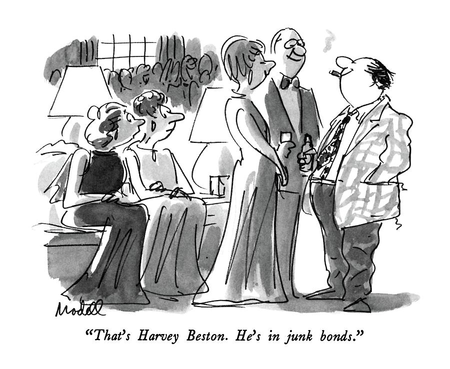 Thats Harvey Beston.  Hes In Junk Bonds Drawing by Frank Modell