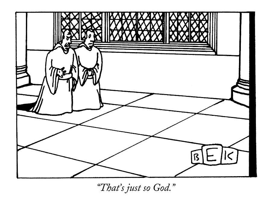 Thats Just So God Drawing by Bruce Eric Kaplan