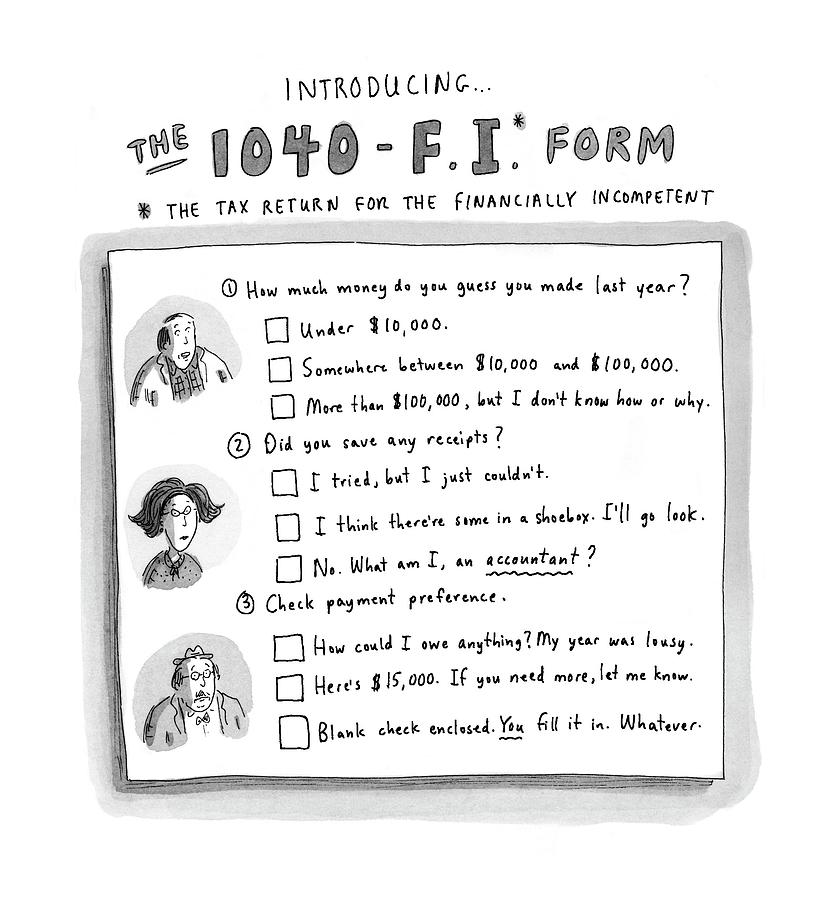 The 1040 f.i. Form Drawing by Roz Chast