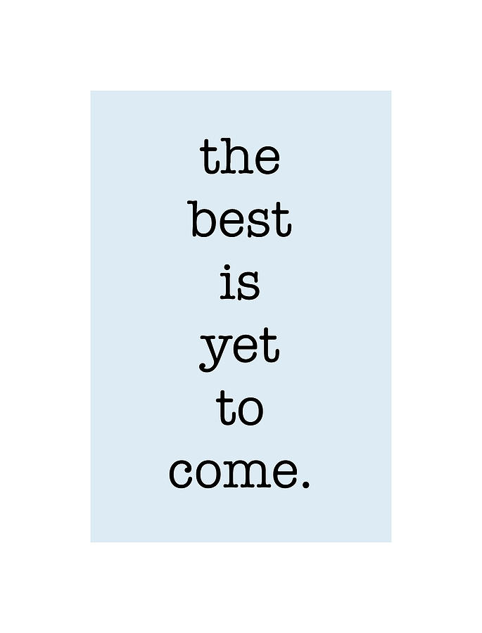 Typography Digital Art - The Best Is Yet To Come by Nancy Ingersoll
