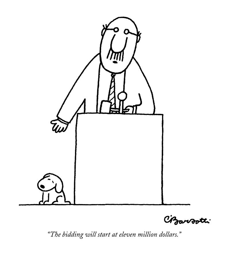 Auctioneer Drawing - The Bidding Will Start At Eleven Million Dollars by Charles Barsotti
