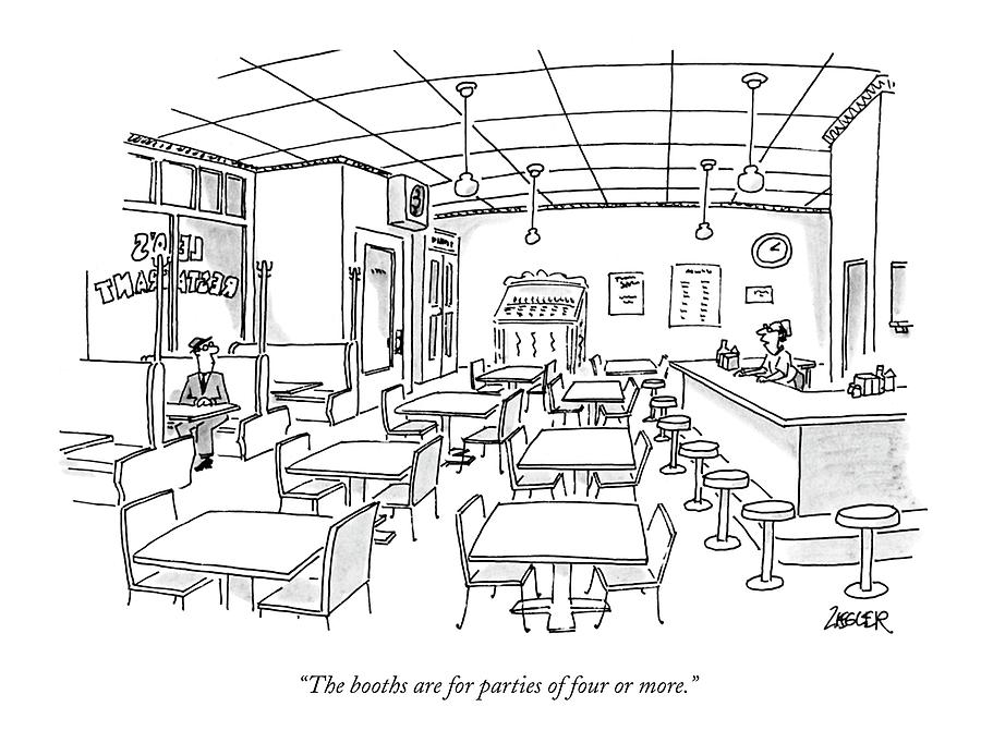 Dining Drawing - The Booths Are For Parties Of Four Or More by Jack Ziegler