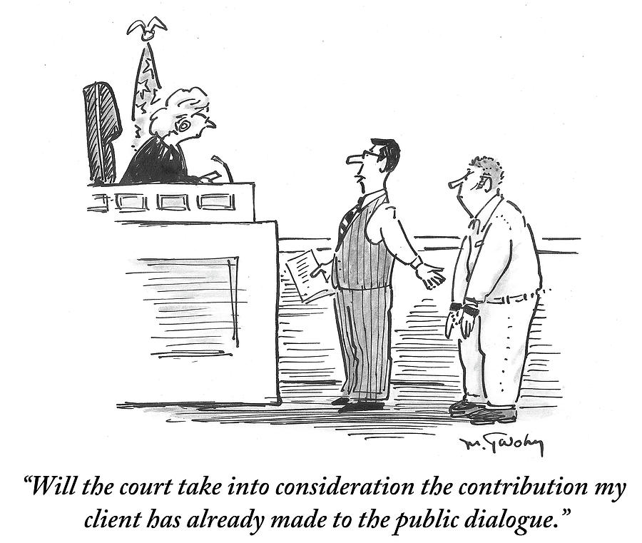 Cartoon Drawing - The Contribution My Client Has Already Made by Mike Twohy