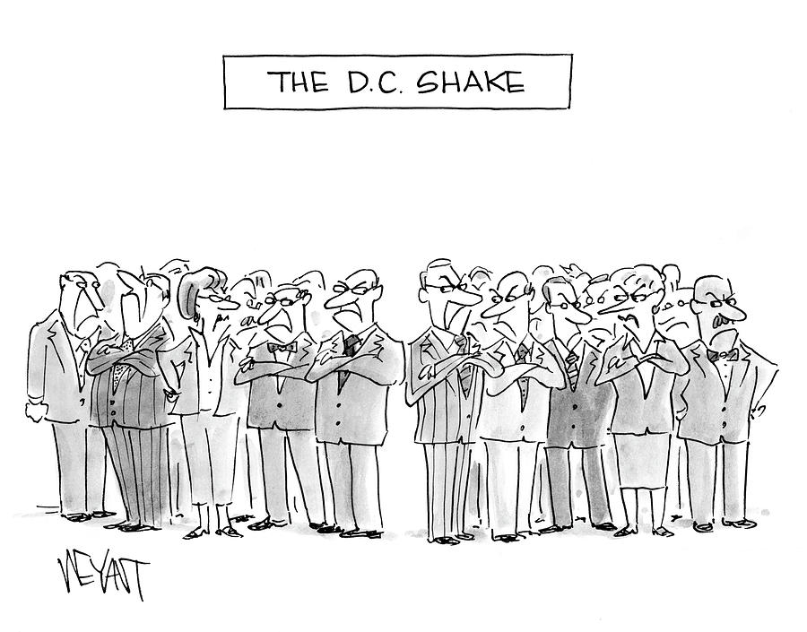 Cartoon Drawing - The D. C. Shake by Christopher Weyant