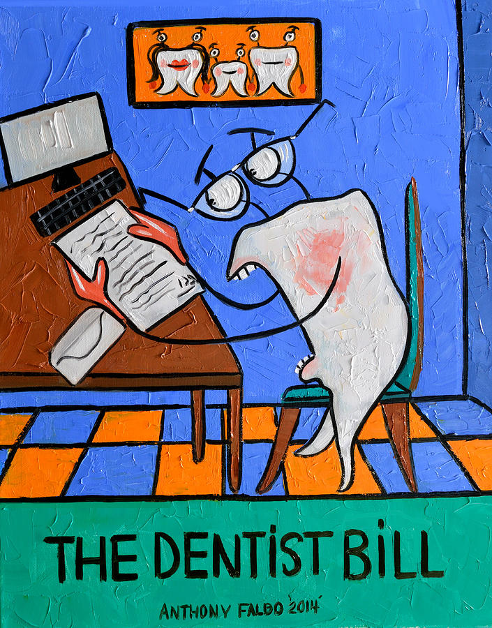 The Dentist Bill Painting - The Dentist Bill by Anthony Falbo