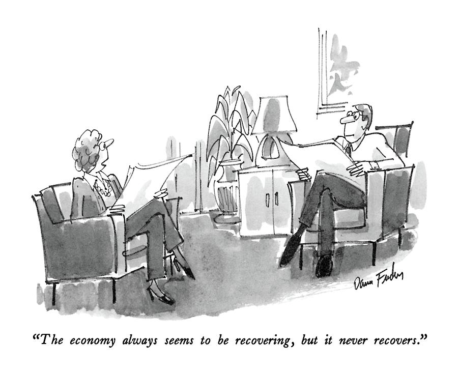 The Economy Always Seems To Be Recovering Drawing by Dana Fradon