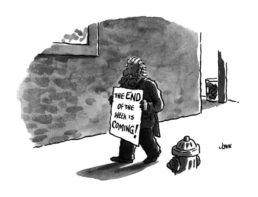 The End Of The Week Is Coming! Drawing by John Jonik