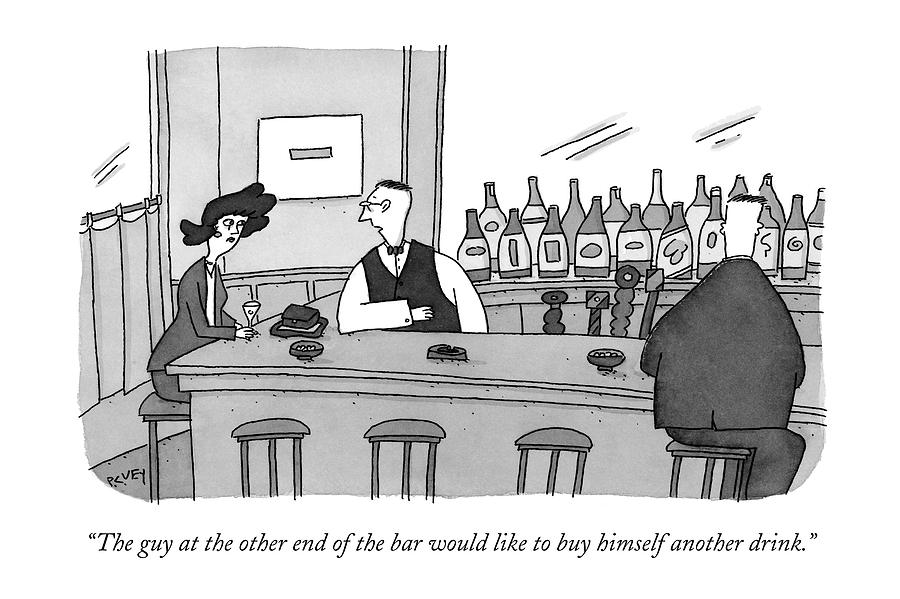 The Guy At The Other End Of The Bar Would Like Drawing by Peter C. Vey