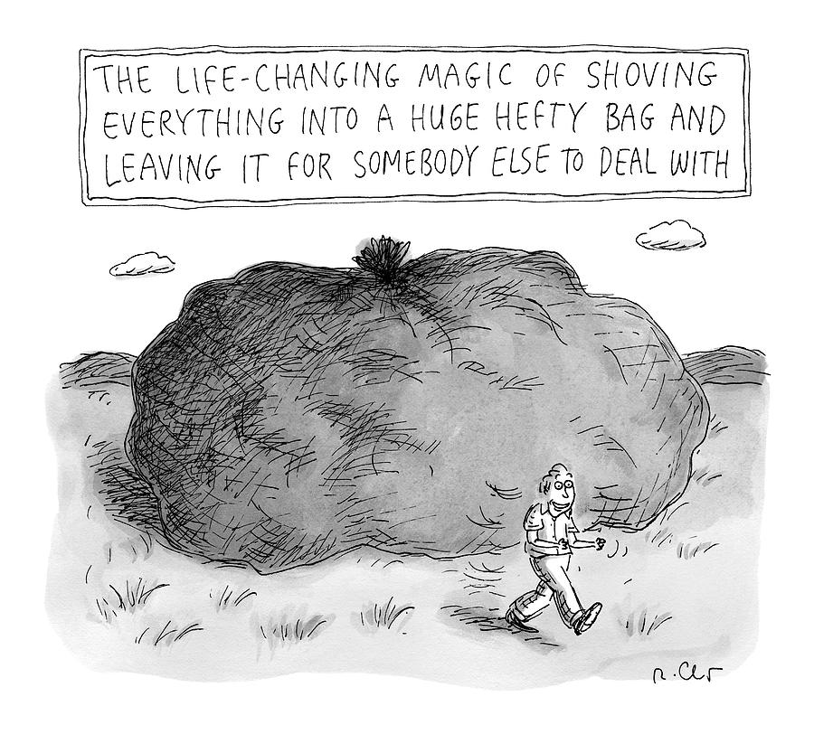 The Life-changing Magic Of Shoving Everything Drawing by Roz Chast