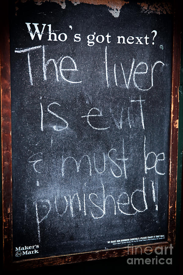 The Liver Is Evil And Must Be Punished Photograph - The Liver Is Evil by John Rizzuto