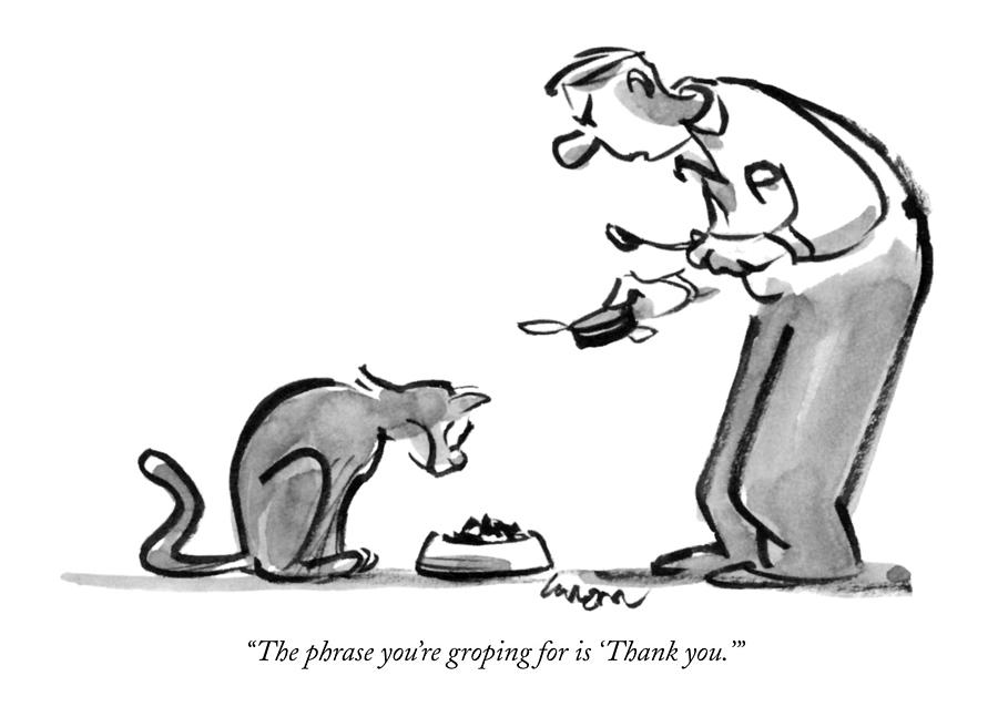 the phrase you re groping for is thank you drawing by lee lorenz