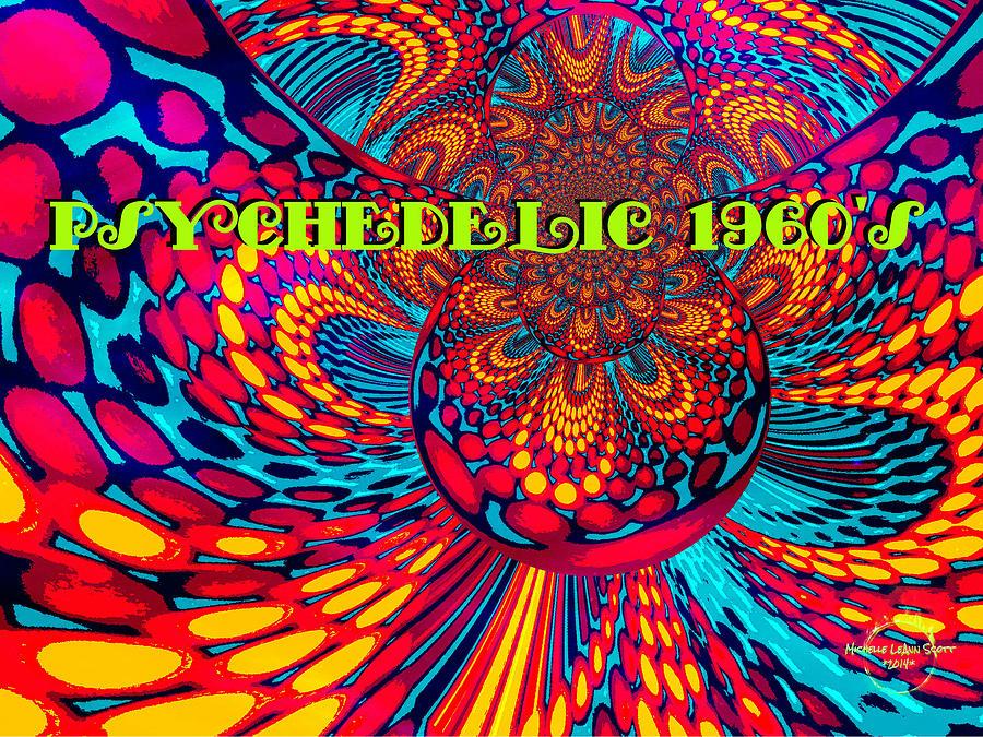 The Psychedelic 60 S Digital Art By Absinthe Art By Michelle Leann Scott