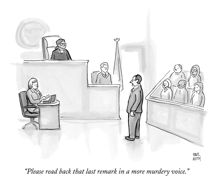 The Scene Is A Courtroom. A Lawyer Is Looking Drawing by Paul Noth