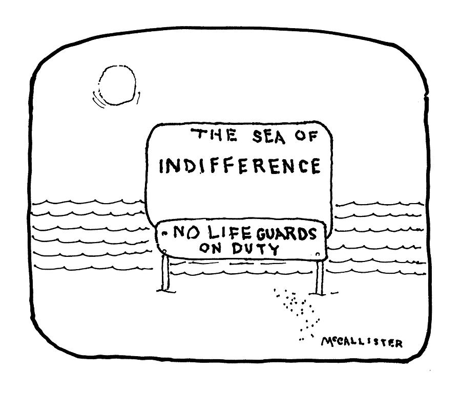 The Sea Of Indifference No Lifeguards On Duty Drawing by Richard McCallister