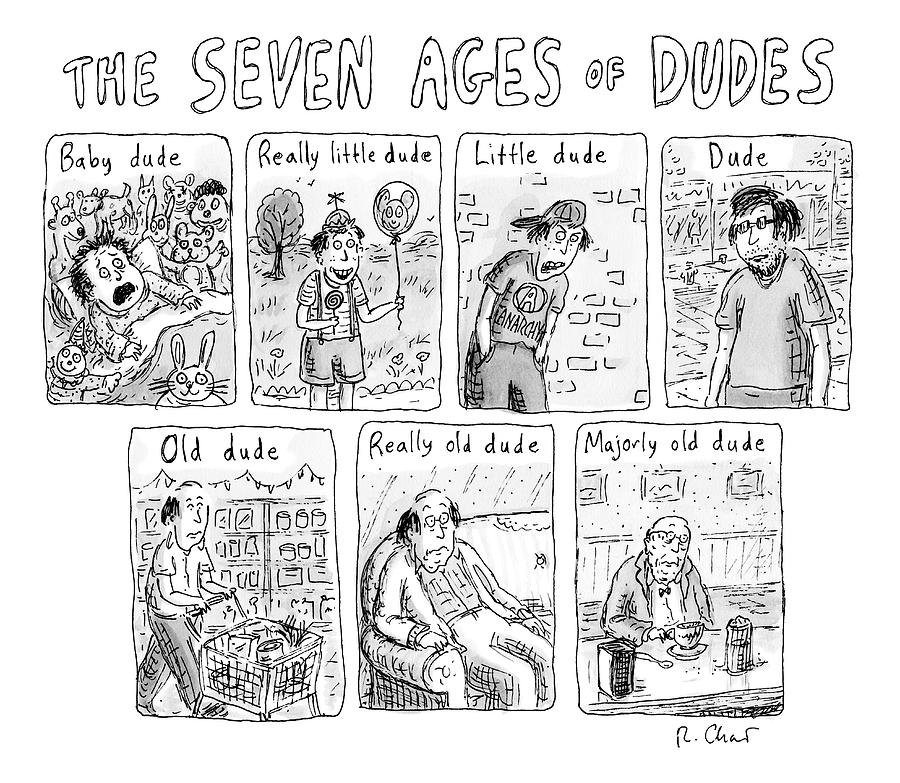 The Seven Ages Of Dudes - Progression Of Dudes Drawing by Roz Chast