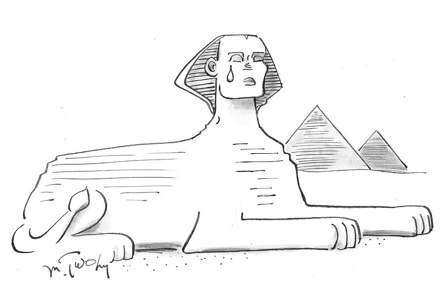 Cartoon Drawing - The Sphinx Crying by Mike Twohy