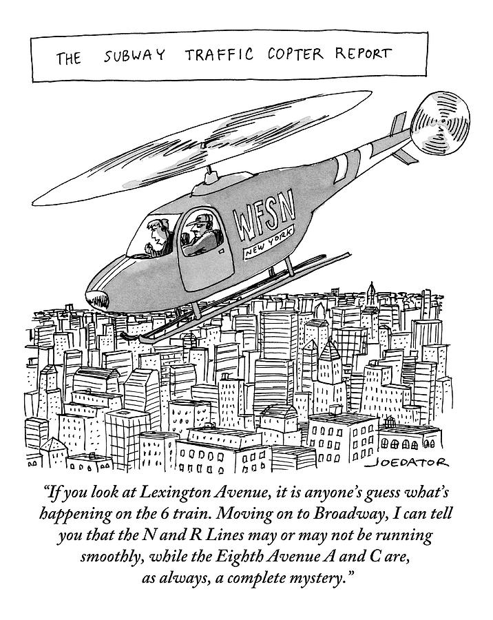 The Subway Traffic Copter Report Features Drawing by Joe Dator