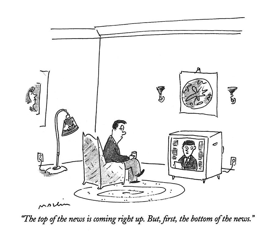 The Top Of The News Is Coming Right Up.  But Drawing by Michael Maslin