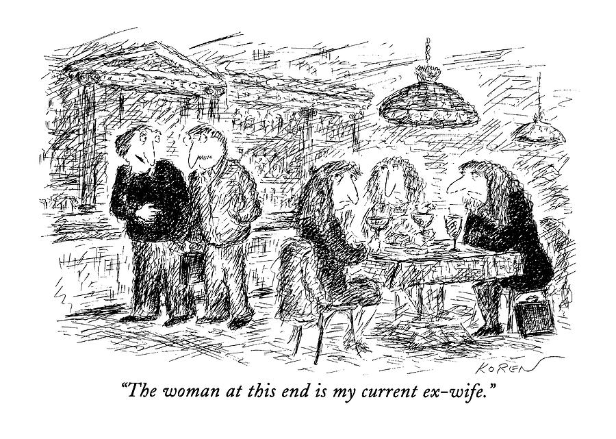 The Woman At This End Is My Current Ex-wife Drawing by Edward Koren