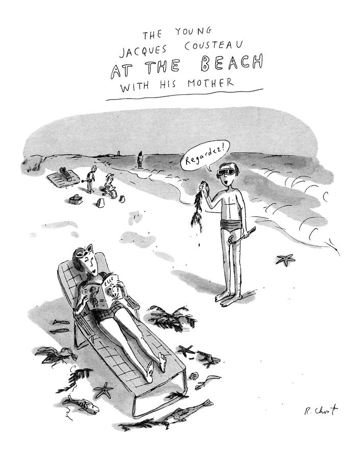 Saying Drawing - The Young Jacques Cousteau At The Beach by Roz Chast