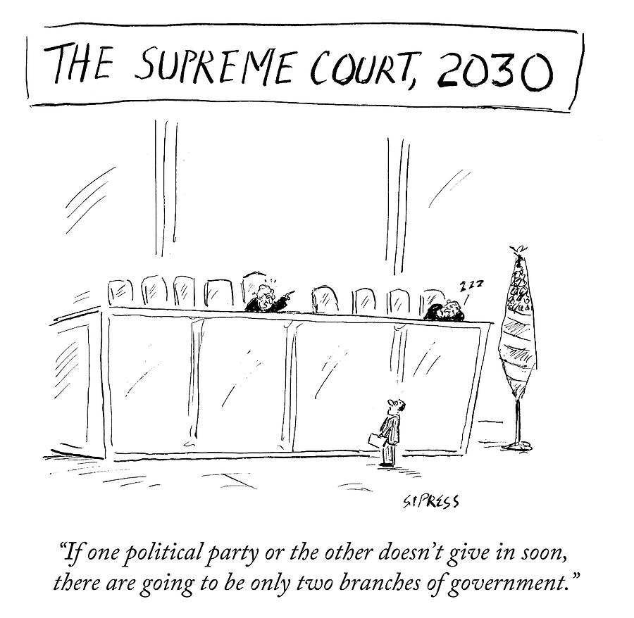 The Supreme Court Drawing - There Are Only Going To Be Two Branches by David Sipress
